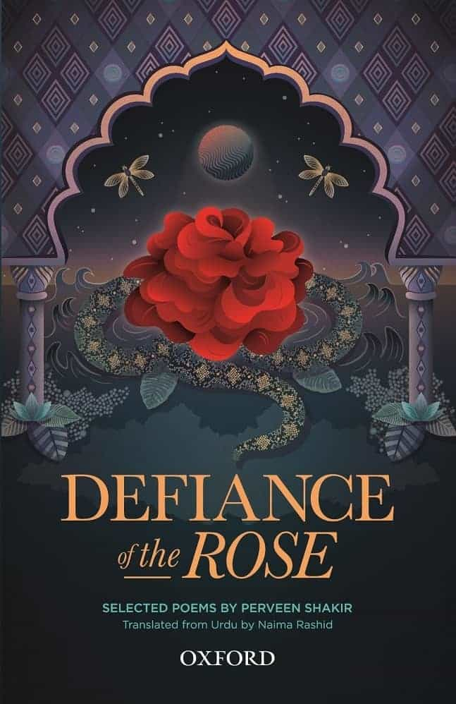 Defiance of the Rose, Selected Poems by Perveen Shakir, Translated from the Urdu by Naima Rashid, Oxford University Press 2019